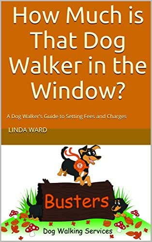 How Much is That Dog Walker in the Window: A Dog Walker's Guide to Setting Fees and Charges