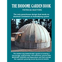 The Biodome Garden Book: The only greenhouse design that needs no electrical ventilation or humidifying system. Paperback
