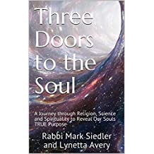 Three Doors to the Soul: A Journey through Religion, Science and Spirituality to Reveal Our Souls TRUE Purpose (Mark and Lynetta Book 1)
