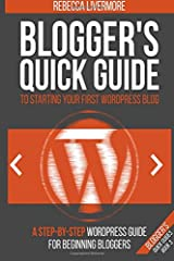 Blogger's Quick Guide to Starting Your First WordPress Blog: A Step-By-Step WordPress Guide for Beginning Bloggers (Blogger's Quick Guides) (Volume 3) Paperback