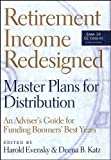 img - for Retirement Income Redesigned: Master Plans for Distribution -- An Adviser's Guide for Funding Boomers' Best Years book / textbook / text book