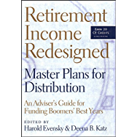 Retirement Income Redesigned: Master Plans for Distribution -- An Adviser's Guide for Funding Boomers' Best Years (Bloomberg Financial Book 52)