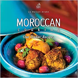 Moroccan cooking our dadas recipes la maison arabe 9780985795306 moroccan cooking our dadas recipes la maison arabe 9780985795306 amazon books forumfinder Image collections