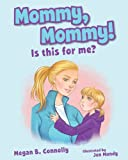 Mommy, Mommy! Is This for Me?, Megan B. Connolly, 1620863561