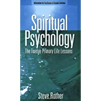 Spiritual Psychology: The Twelve Primary Life Lessons