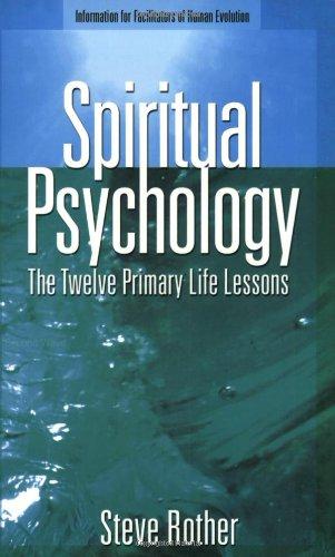 Spiritual Psychology: The Twelve Primary Life Lessons ()