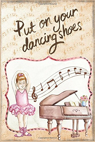Download Put on Your dancing Shoes Dance Journal for Girls: Ballet dance notebook for girls 10-14 ebook