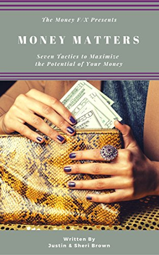 Money Matters: Seven Tactics to Maximize the Potential of Your Money