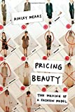 Pricing Beauty: The Making of a Fashion Model by Ashley Mears (2011-09-14)