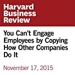 You Can't Engage Employees by Copying How Other Companies Do It | Michael Beer