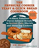 electric bread recipe book - The Pressure Cooker Yeast and Quick Bread Cookbook: Achieve Fabulous Flavor-Infused Breads in Instant Pots, Electric and Stove-Top Cookers