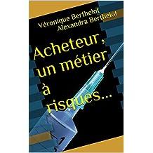 Acheteur, un métier à risques... (French Edition)