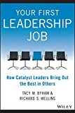 Your First Leadership Job: How Catalyst Leaders Bring Out the Best in Others