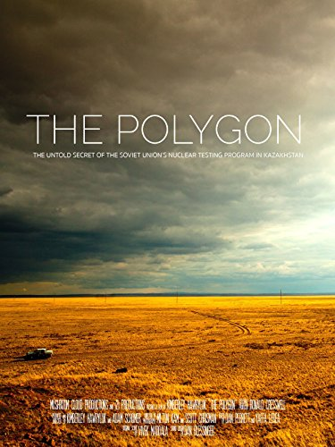 The Polygon: The Untold Secret of the Soviet Union's Nuclear Testing Program in Kazakhstan