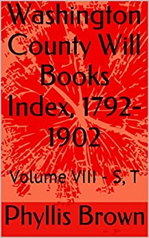 Washington County Will Books Index, 1792-1902: Volume VIII - S, T by [Brown, Phyllis]