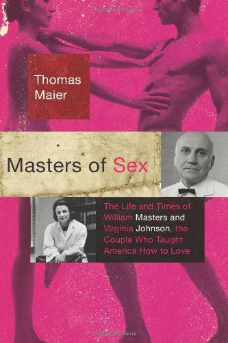 Masters of Sex: The Life and Times of William Masters and Virginia Johnson, the Couple Who Taught America How to Love by Basic Books