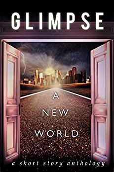 Glimpse: A New World by [Lawson, HJ, Cassidy, Amos, Andy Graham, Anderle, Michael, Dalton, Sarah, Mixi J Applebottom, Holly Barbo, Francelia Belton, David R. Bernstein, Amos Cassidy, M.C.Cerny, Sarah Dalton, Vered Ehsani, J.L. Hendricks, Jade Kerrion, HJLawson, R. A. Marshall, TJ Muir, CM Niles, Robert Scanlon, C.B. Stone, T Ashley Stryker, W. Bradford Swift, Nick Thacker, Angeline Trevena]