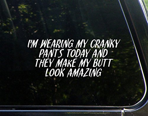 I'm Wearing My Cranky Pants Today And They