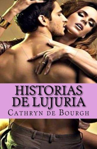 Historias de lujuria: coleccion de relatos eroticos contemporaneos (Spanish Edition) [Cathryn de Bourgh] (Tapa Blanda)
