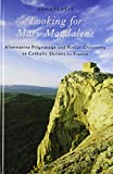 Looking for Mary Magdalene : Alternative Pilgrimage and Ritual Creativity at Catholic Shrines in France, Fedele, Anna, 0199898405