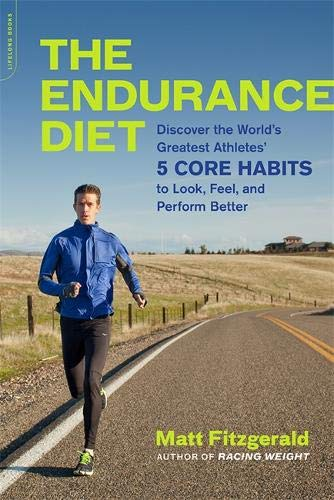 The Endurance Diet: Discover the 5 Core Habits of the World's Greatest Athletes to Look, Feel, and Perform Better (Best Diet For Endurance Athletes)