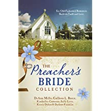 The Preacher's Bride Collection: 6 Old-Fashioned Romances Built on Faith and Love