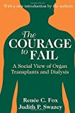 img - for The Courage to Fail: A Social View of Organ Transplants and Dialysis book / textbook / text book