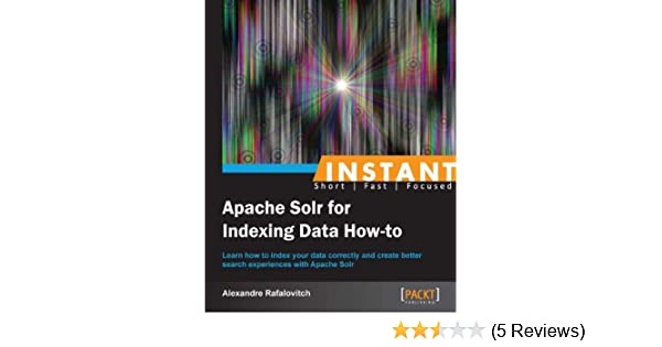 Instant Apache Solr For Indexing Data How-to Pdf