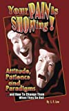 img - for Your Pain Is Showing!: Attitudes, Patience & Paradigms ...and How To Change Them When They Go Bad book / textbook / text book