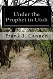 img - for Under the Prophet in Utah: The National Menace of a Political Priestcraft book / textbook / text book