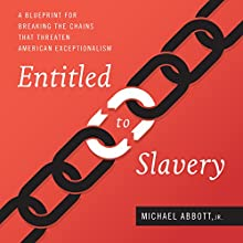 Entitled to Slavery: A Blueprint for Breaking the Chains That Threaten American Exceptionalism Audiobook by Michael Abbott Jr. Narrated by Ken Harris