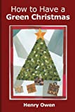 How to Have a Green Christmas, Henry Owen, 1491010126