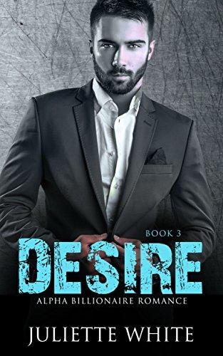 Desire (Book Three): Alpha Billionaire Romance Series - Men Women And The Mystery Of Love