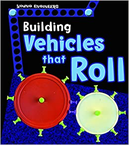 Building Vehicles That Roll (Young Explorer: Young Engineers)