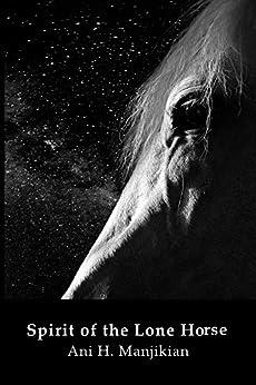 Spirit of the Lone Horse (Stars of Heros Book 1) by [Manjikian, Ani]