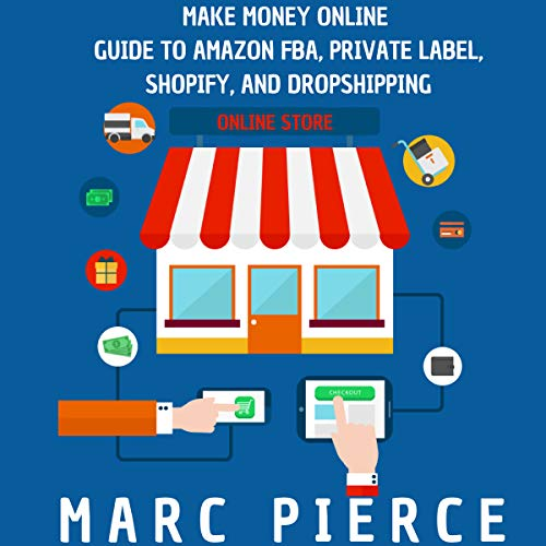Make Money Online: Guide to Amazon FBA, Private Label, Shopify, and Dropshipping by Herculean Business Publishing