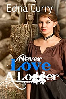 Never Love a Logger by [Curry, Edna]