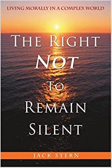 The Right <i>Not</i> To Remain Silent: Living Morally in a Complex World