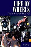 Life on Wheels : For the Active Wheelchair User, Karp, Gary, 1565922530