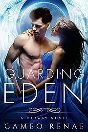 Guarding Eden: A Midway Novel Book One (Hidden Wings 6)