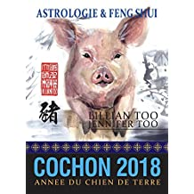 Cochon 2018: Astrologie & Feng Shui (French Edition)