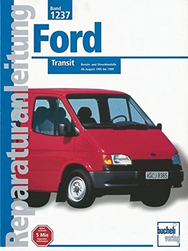 Ford Transit: Benzin und Dieselmodelle / Ab August 1995 bis 1999  //  Reprint der 1. Auflage 2000 (Reparaturanleitungen)