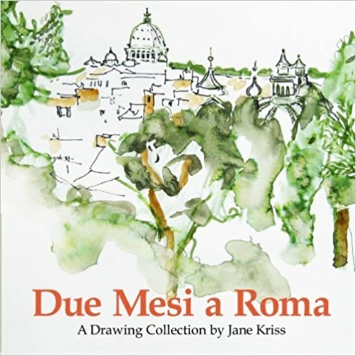 Due Mesi a Roma: A Drawing Collection by Jane Kriss by Jane Kriss (2011-02-03)