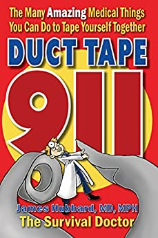 Duct Tape 911: The Many Amazing Medical Things You Can Do to Tape Yourself Together by [Hubbard, James]