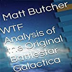 WTF Analysis of the Original Battlestar Galactica: Do They Check These Things? | Matt Butcher