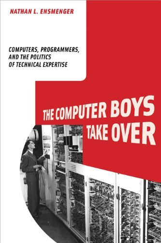 The Computer Boys Take Over: Computers, Programmers, and the Politics of Technical Expertise (History of Computing) by Nathan L. Ensmenger (2012-08-17)