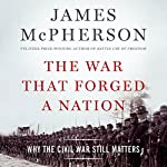 The War That Forged a Nation: Why the Civil War Still Matters | James McPherson