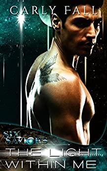 The Light Within Me (A Science Fiction / Paranormal Romance): A Science Fiction / Paranormal Romance (Six Saviors Series Book 1) by [Fall, Carly]