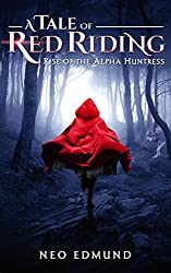 Red Riding Hood, Rise of the Alpha Werewolf Huntress: A Grimm Fairy Tales Retelling (Book 1 of 3) (The Alpha Huntress Series)