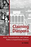 img - for Claiming Diaspora: Music, Transnationalism, and Cultural Politics in Asian/Chinese America (American Musicspheres Series) by Su Zheng (2011-11-01) book / textbook / text book